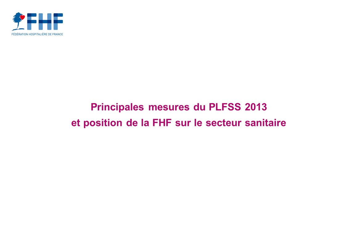 Principales mesures du PLFSS 2013 et position de la FHF sur le secteur sanitaire