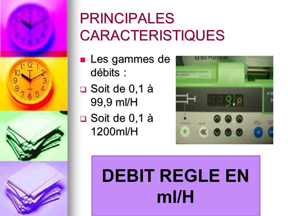 PRINCIPALES CARACTERISTIQUES Les gammes de débits : Les gammes de débits : Soit de 0,1 à 99,9 ml/H Soit de 0,1 à 99,9 ml/H Soit de 0,1 à 1200ml/H Soit