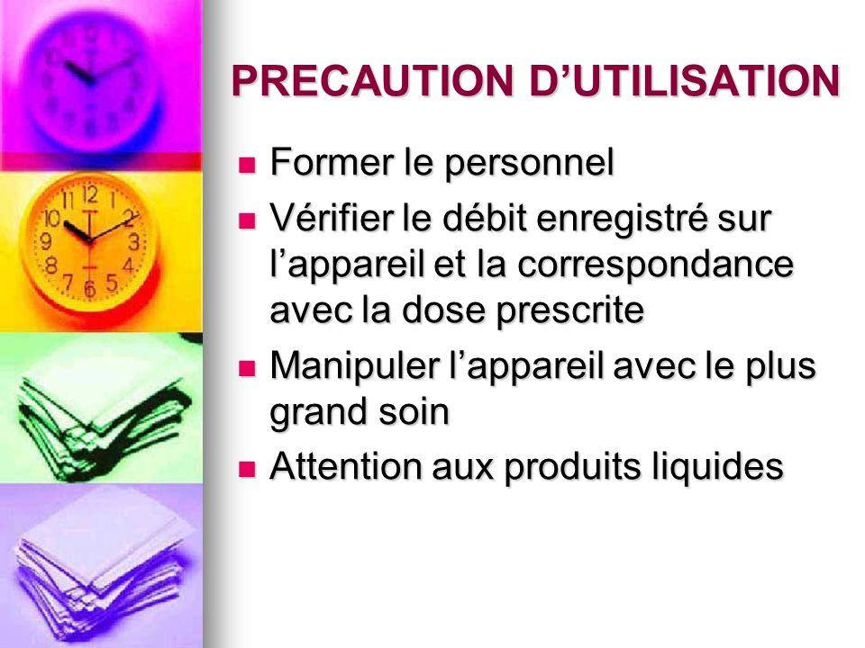 PRECAUTION DUTILISATION Former le personnel Former le personnel Vérifier le débit enregistré sur lappareil et la correspondance avec la dose prescrite
