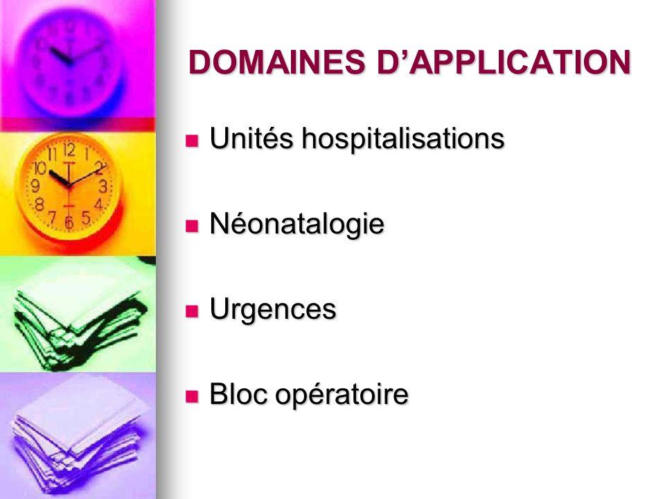 DOMAINES DAPPLICATION Unités hospitalisations Unités hospitalisations Néonatalogie Néonatalogie Urgences Urgences Bloc opératoire Bloc opératoire