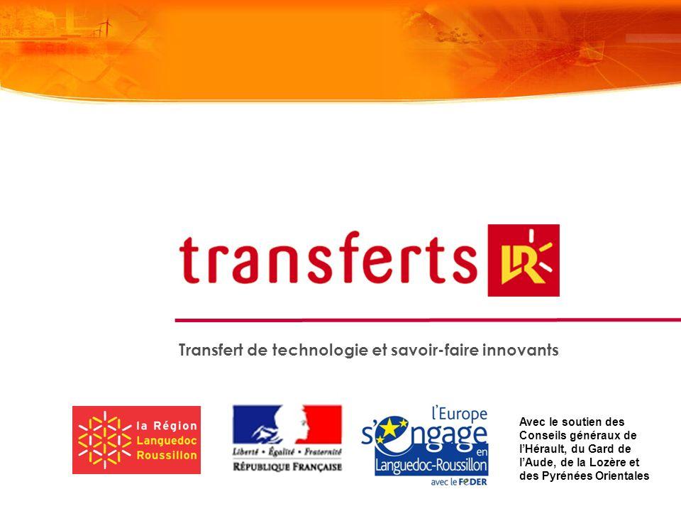 Transfert de technologie et savoir-faire innovants Avec le soutien des Conseils généraux de lHérault, du Gard de lAude, de la Lozère et des Pyrénées O