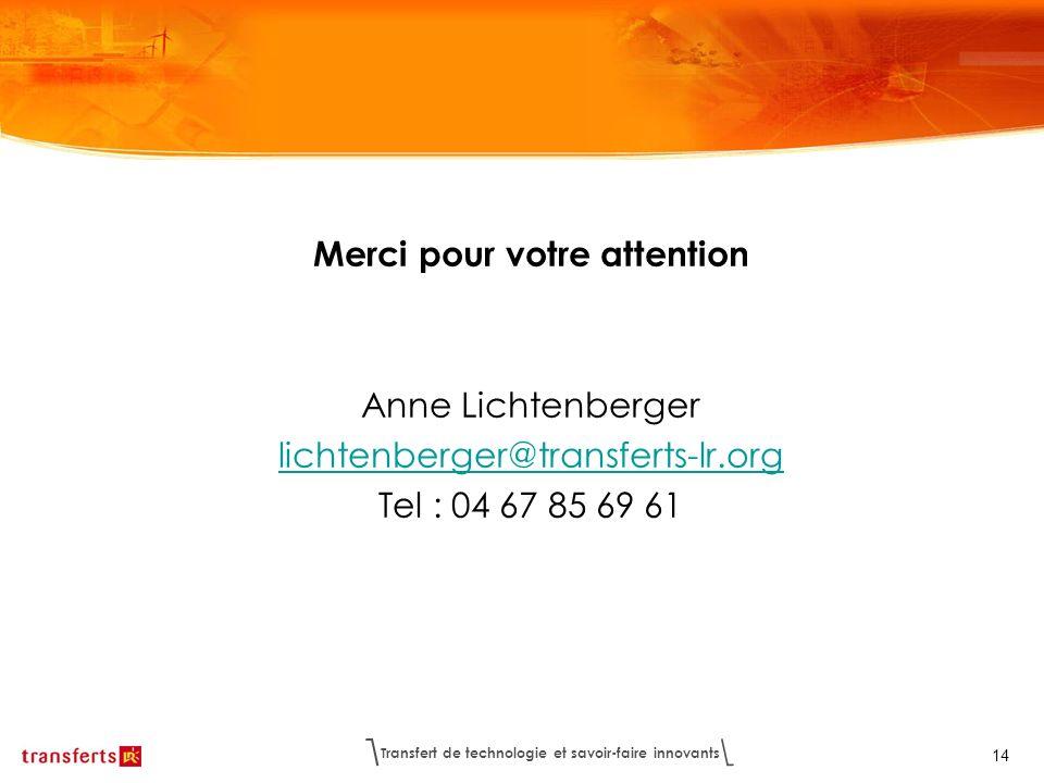 Transfert de technologie et savoir-faire innovants 14 Merci pour votre attention Anne Lichtenberger lichtenberger@transferts-lr.org Tel : 04 67 85 69