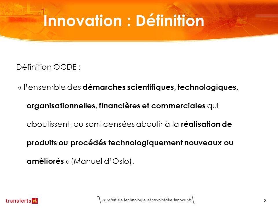 Transfert de technologie et savoir-faire innovants 3 Définition OCDE : « lensemble des démarches scientifiques, technologiques, organisationnelles, fi