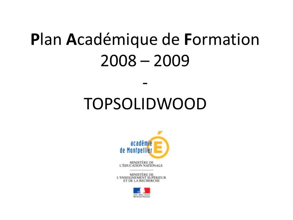 Plan Académique de Formation 2008 – 2009 - TOPSOLIDWOOD