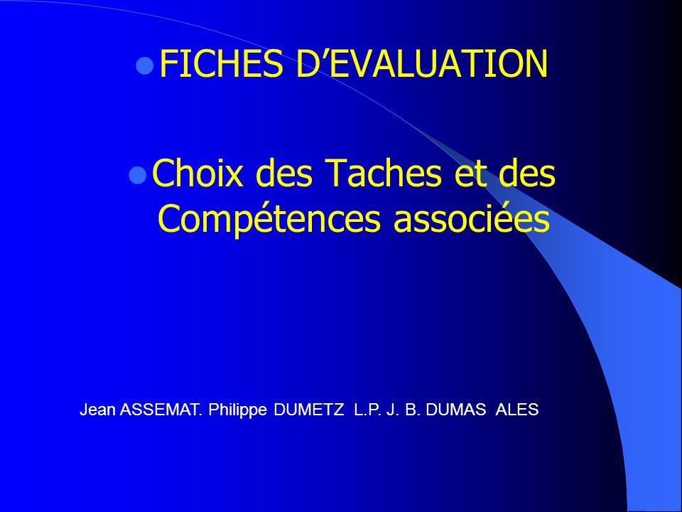 FICHES DEVALUATION Choix des Taches et des Compétences associées Jean ASSEMAT. Philippe DUMETZ L.P. J. B. DUMAS ALES