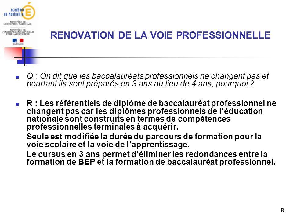 8 RENOVATION DE LA VOIE PROFESSIONNELLE Q : On dit que les baccalauréats professionnels ne changent pas et pourtant ils sont préparés en 3 ans au lieu de 4 ans, pourquoi .
