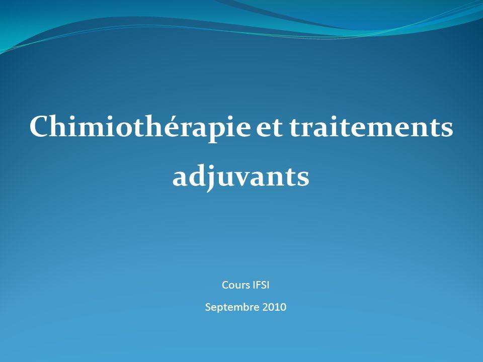 Chimiothérapie et traitements adjuvants Cours IFSI Septembre 2010