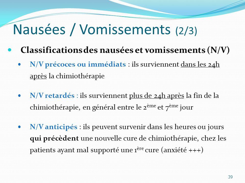 Nausées / Vomissements (2/3) 39 Classifications des nausées et vomissements (N/V) N/V précoces ou immédiats : ils surviennent dans les 24h après la chimiothérapie N/V retardés : ils surviennent plus de 24h après la fin de la chimiothérapie, en général entre le 2 ème et 7 ème jour N/V anticipés : ils peuvent survenir dans les heures ou jours qui précèdent une nouvelle cure de chimiothérapie, chez les patients ayant mal supporté une 1 ère cure (anxiété +++)