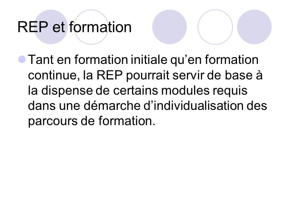 REP et formation Tant en formation initiale quen formation continue, la REP pourrait servir de base à la dispense de certains modules requis dans une