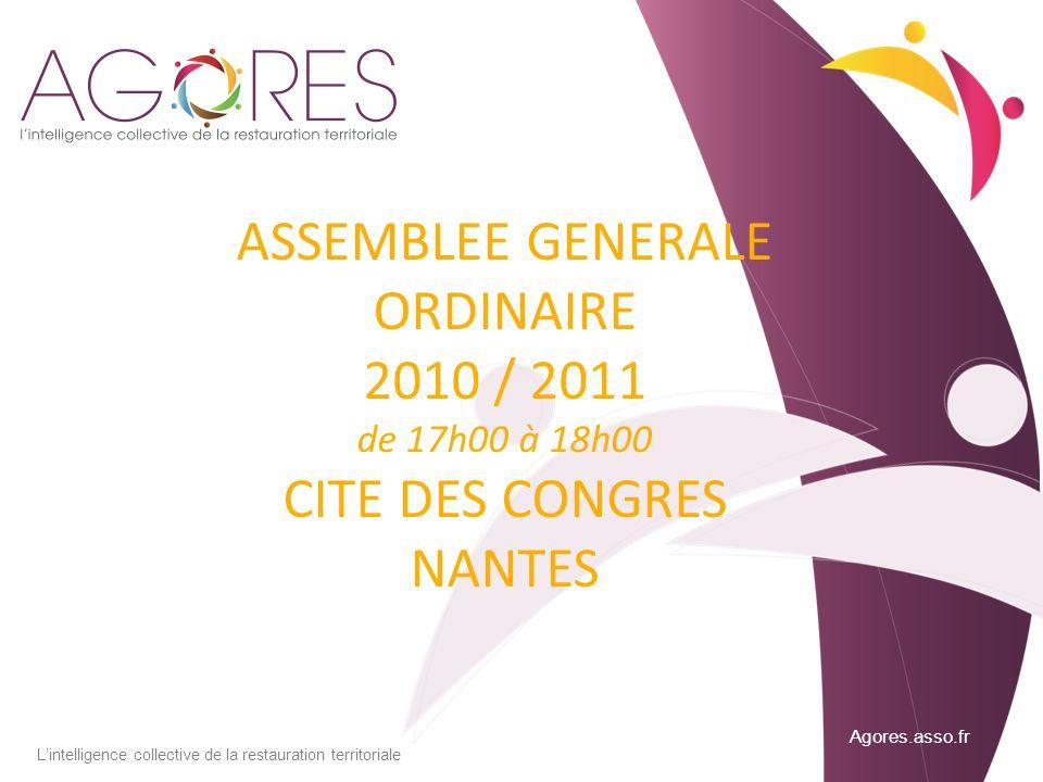 Agores.asso.fr Lintelligence collective de la restauration territoriale ASSEMBLEE GENERALE ORDINAIRE 2010 / 2011 de 17h00 à 18h00 CITE DES CONGRES NAN