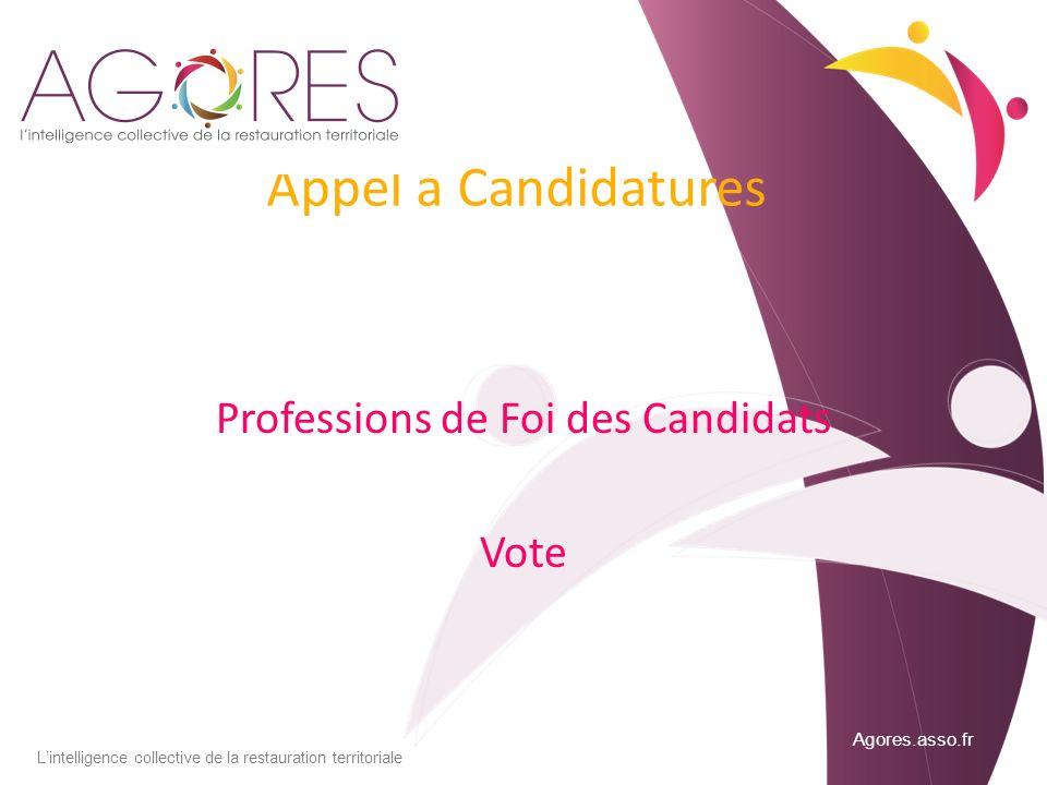 Agores.asso.fr Lintelligence collective de la restauration territoriale Appel à Candidatures Professions de Foi des Candidats Vote