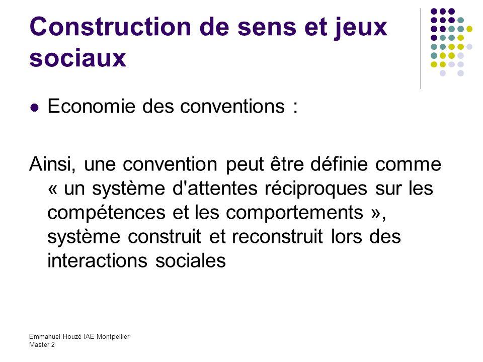 Emmanuel Houzé IAE Montpellier Master 2 Construction de sens et jeux sociaux Economie des conventions : Ainsi, une convention peut être définie comme