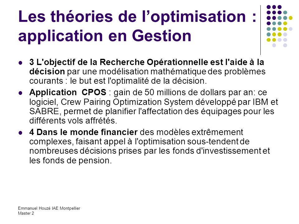 Emmanuel Houzé IAE Montpellier Master 2 Les théories de loptimisation : application en Gestion 3 L'objectif de la Recherche Opérationnelle est l'aide