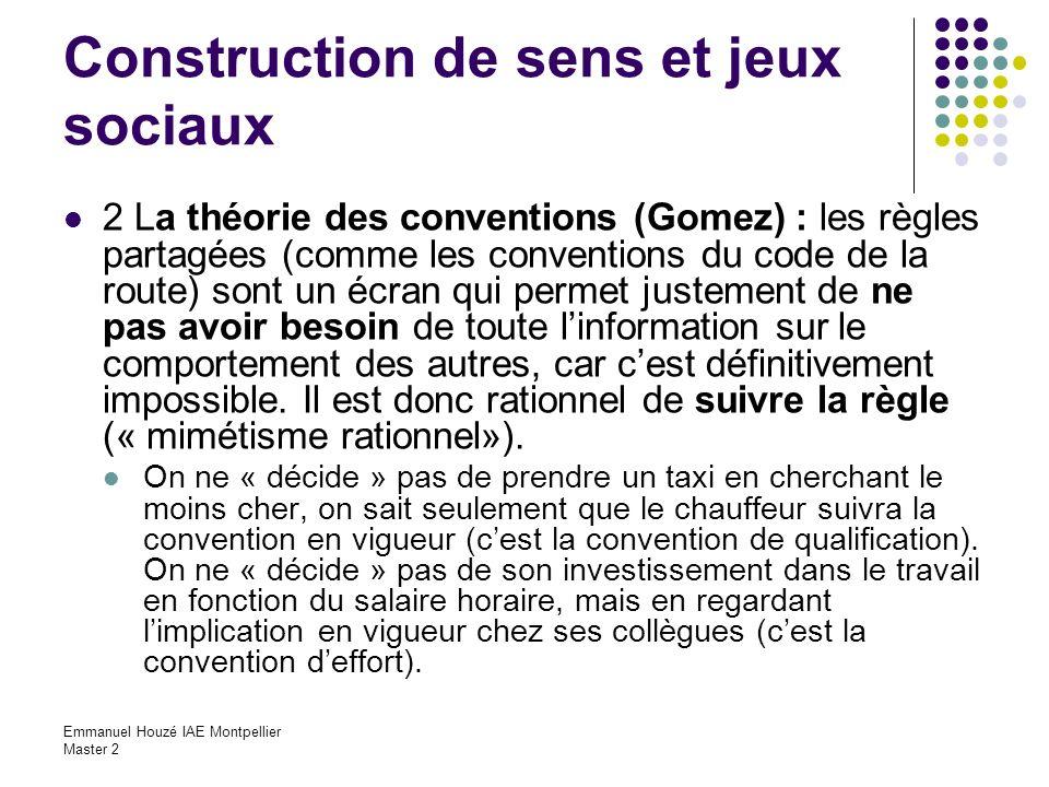 Emmanuel Houzé IAE Montpellier Master 2 Construction de sens et jeux sociaux 2 La théorie des conventions (Gomez) : les règles partagées (comme les co