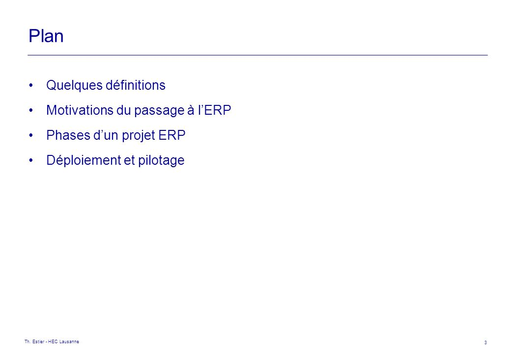 Th. Estier - HEC Lausanne 3 Plan Quelques définitions Motivations du passage à lERP Phases dun projet ERP Déploiement et pilotage