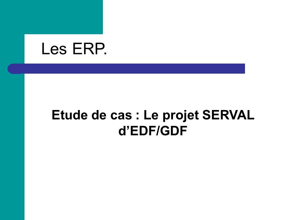 Les ERP. Etude de cas : Le projet SERVAL dEDF/GDF