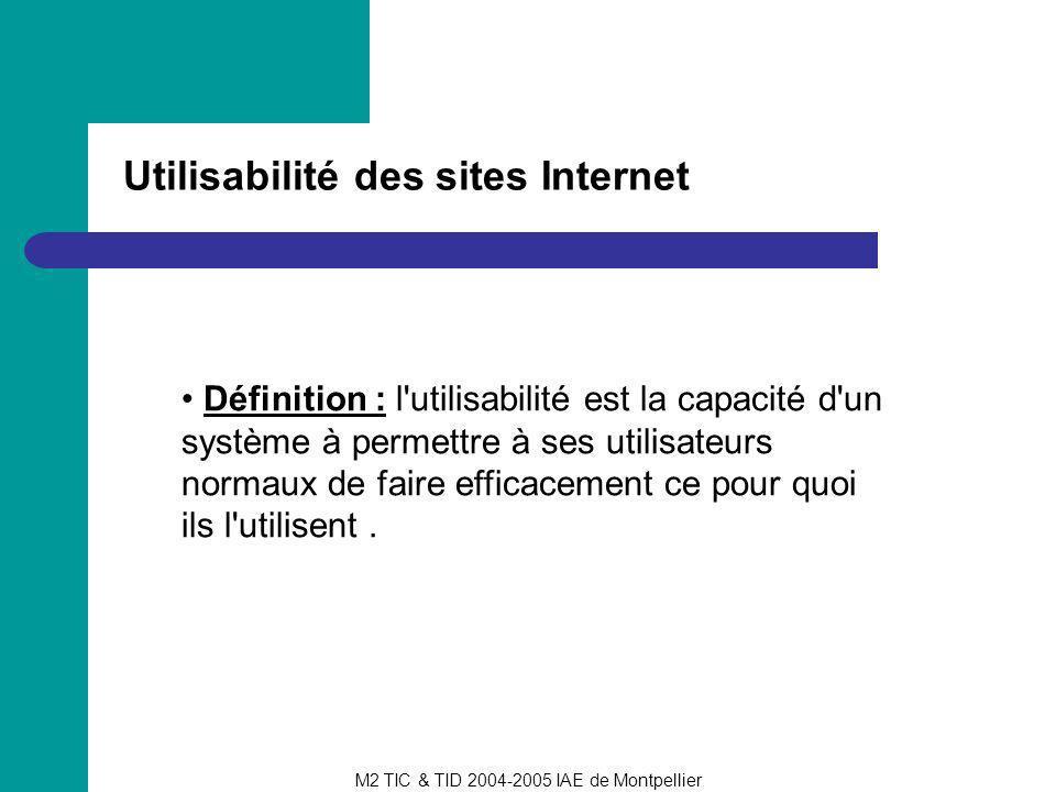 M2 TIC & TID 2004-2005 IAE de Montpellier Utilisabilité des sites Internet Définition : l'utilisabilité est la capacité d'un système à permettre à ses