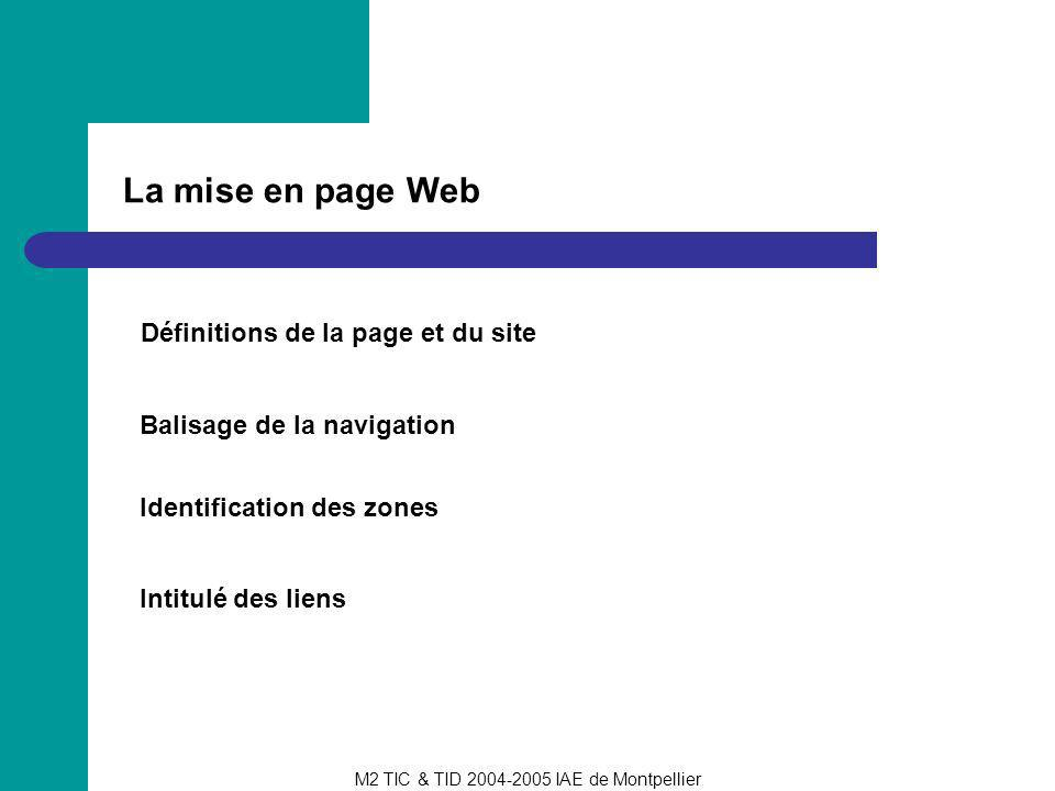 M2 TIC & TID 2004-2005 IAE de Montpellier La mise en page Web Définitions de la page et du site Balisage de la navigation Identification des zones Int