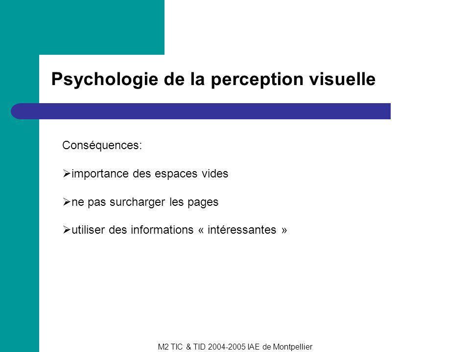 M2 TIC & TID 2004-2005 IAE de Montpellier Psychologie de la perception visuelle Conséquences: importance des espaces vides ne pas surcharger les pages