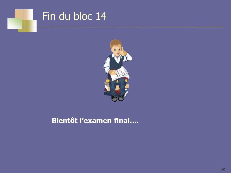 19 Bientôt lexamen final…. Fin du bloc 14