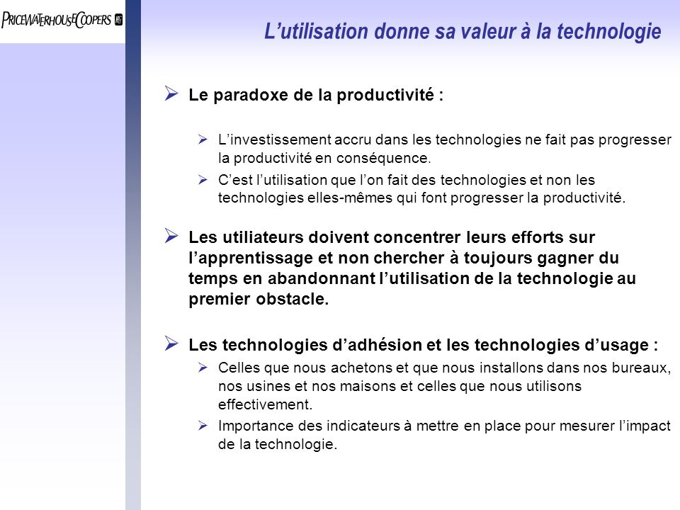 Lutilisation donne sa valeur à la technologie Le paradoxe de la productivité : Linvestissement accru dans les technologies ne fait pas progresser la productivité en conséquence.