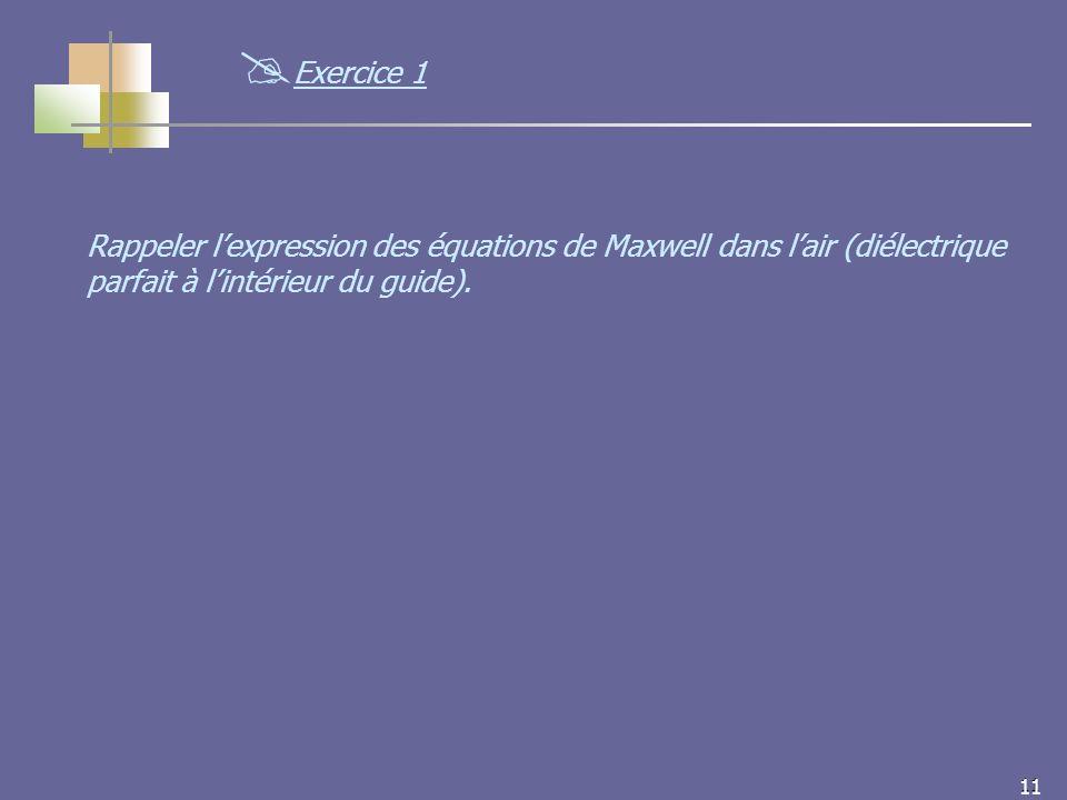 11 Rappeler lexpression des équations de Maxwell dans lair (diélectrique parfait à lintérieur du guide).
