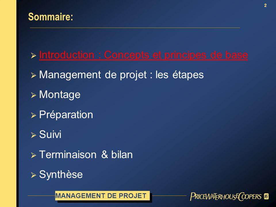 2 Sommaire: Introduction : Concepts et principes de base Management de projet : les étapes Montage Préparation Suivi Terminaison & bilan Synthèse MANA