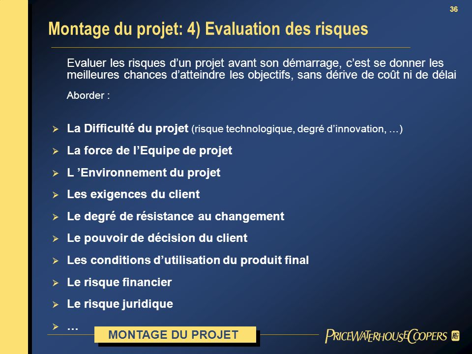 36 Evaluer les risques dun projet avant son démarrage, cest se donner les meilleures chances datteindre les objectifs, sans dérive de coût ni de délai