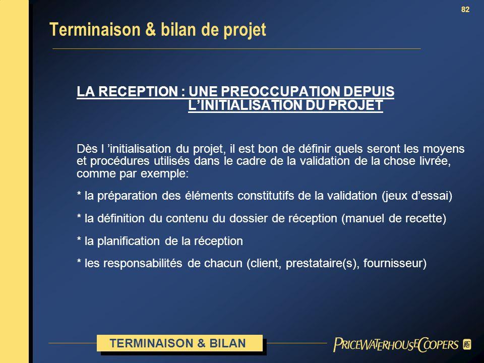 82 Terminaison & bilan de projet LA RECEPTION : UNE PREOCCUPATION DEPUIS LINITIALISATION DU PROJET Dès l initialisation du projet, il est bon de défin