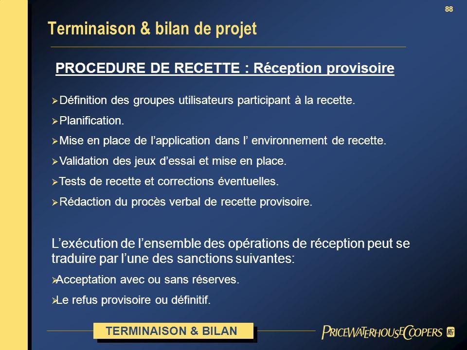 88 PROCEDURE DE RECETTE : Réception provisoire Terminaison & bilan de projet TERMINAISON & BILAN Définition des groupes utilisateurs participant à la