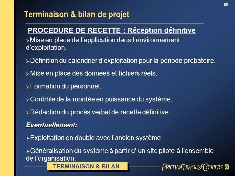 89 PROCEDURE DE RECETTE : Réception définitive Terminaison & bilan de projet TERMINAISON & BILAN Mise en place de lapplication dans lenvironnement dex
