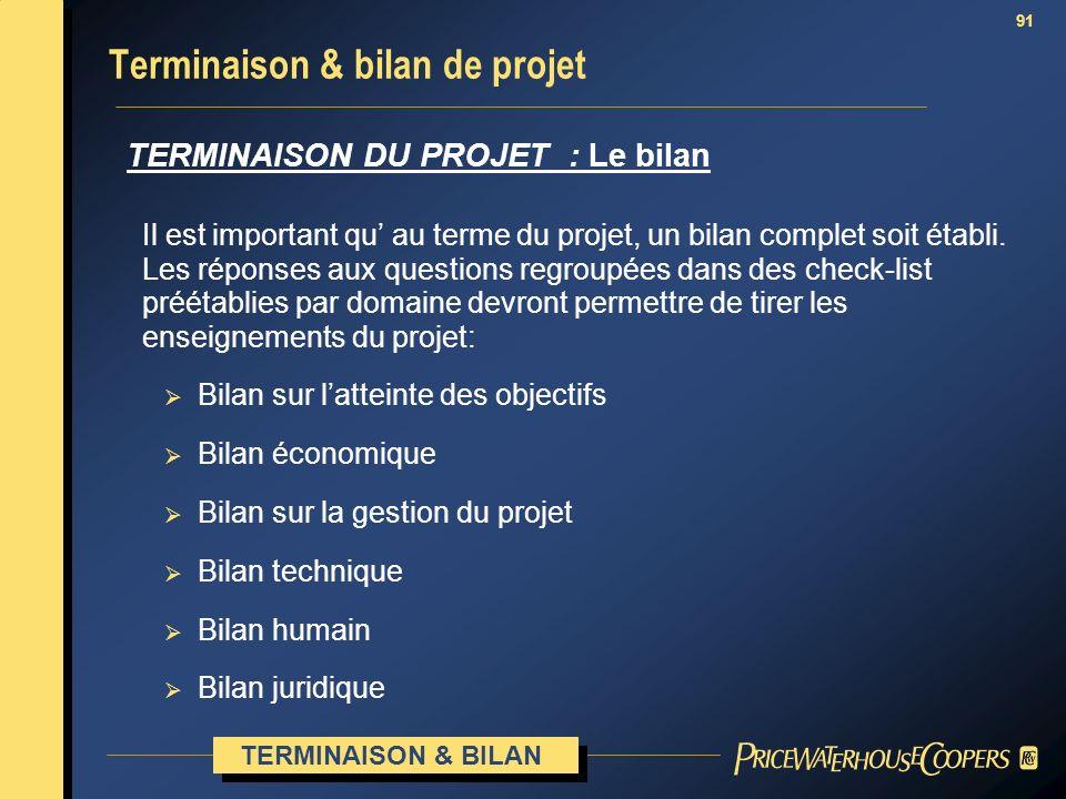 91 Il est important qu au terme du projet, un bilan complet soit établi. Les réponses aux questions regroupées dans des check-list préétablies par dom