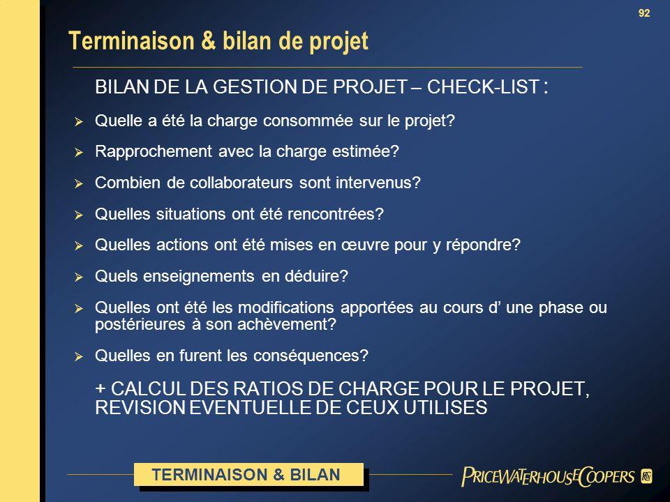 92 BILAN DE LA GESTION DE PROJET – CHECK-LIST : Quelle a été la charge consommée sur le projet? Rapprochement avec la charge estimée? Combien de colla