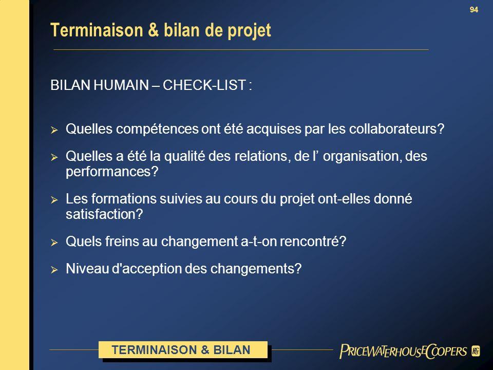 94 BILAN HUMAIN – CHECK-LIST : Quelles compétences ont été acquises par les collaborateurs? Quelles a été la qualité des relations, de l organisation,