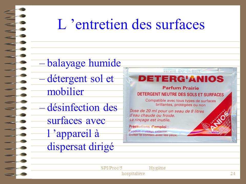 SPI/Proc/5 Hygiène hospitalière24 L entretien des surfaces –balayage humide –détergent sol et mobilier –désinfection des surfaces avec l appareil à di