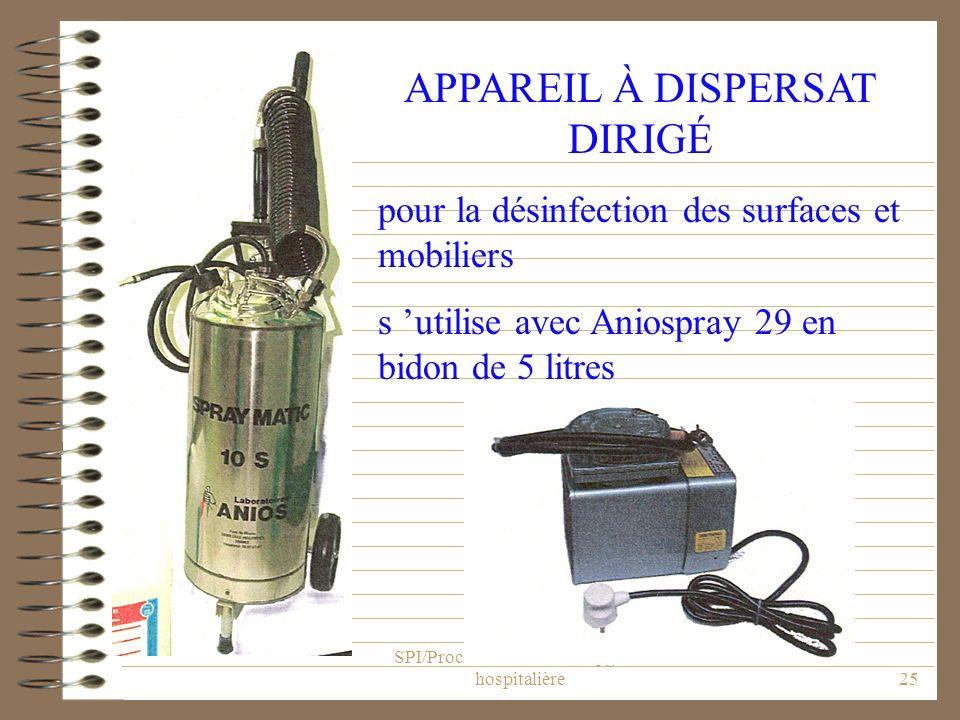 SPI/Proc/5 Hygiène hospitalière25 APPAREIL À DISPERSAT DIRIGÉ pour la désinfection des surfaces et mobiliers s utilise avec Aniospray 29 en bidon de 5