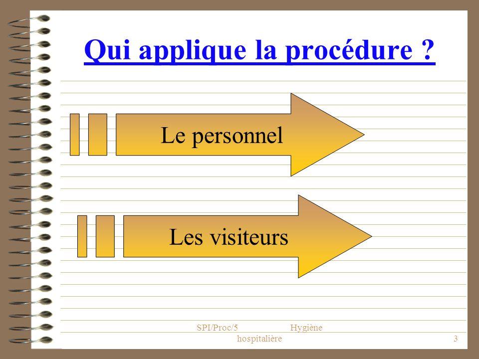 SPI/Proc/5 Hygiène hospitalière4 A qui s applique la procédure.