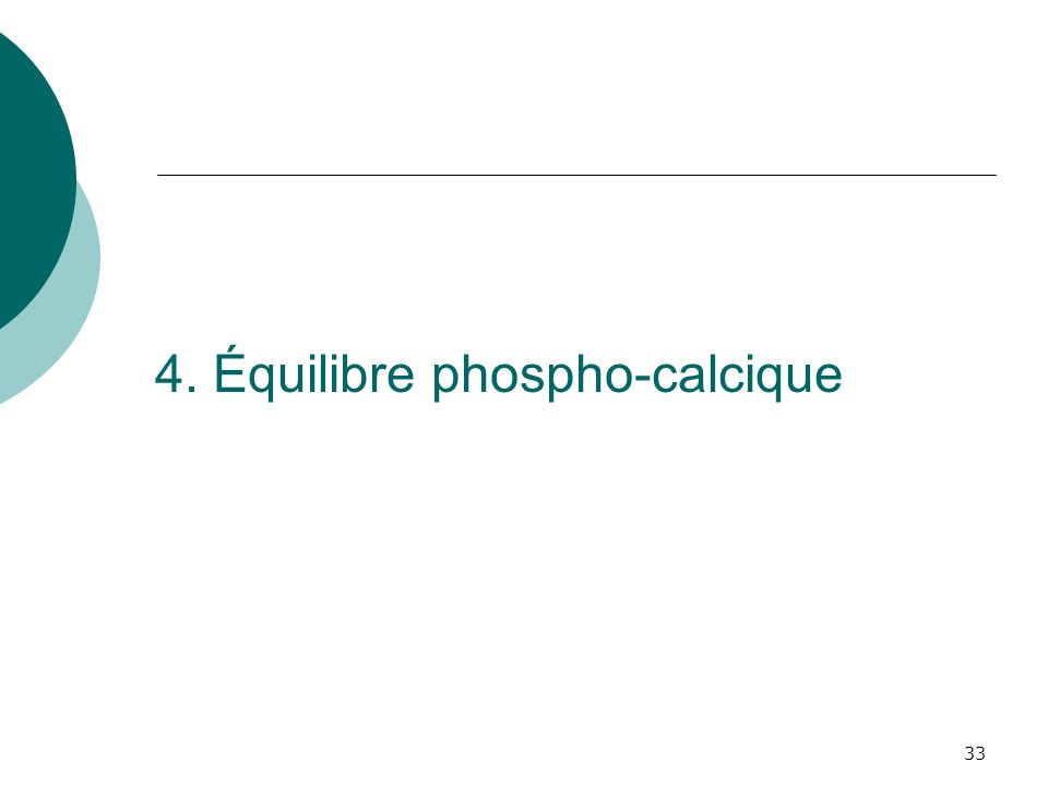 33 4. Équilibre phospho-calcique