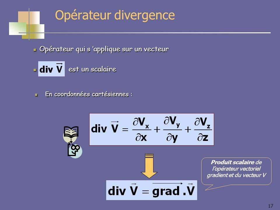 17 Opérateur qui s applique sur un vecteur Opérateur qui s applique sur un vecteur est un scalaire est un scalaire En coordonnées cartésiennes : En co