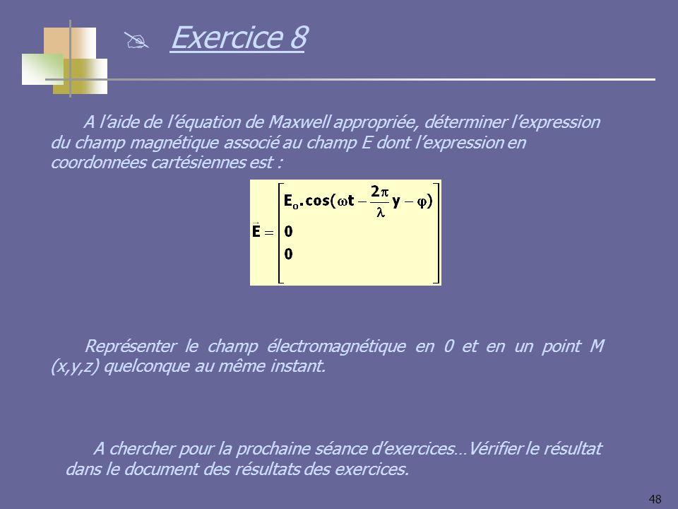 48 A laide de léquation de Maxwell appropriée, déterminer lexpression du champ magnétique associé au champ E dont lexpression en coordonnées cartésien