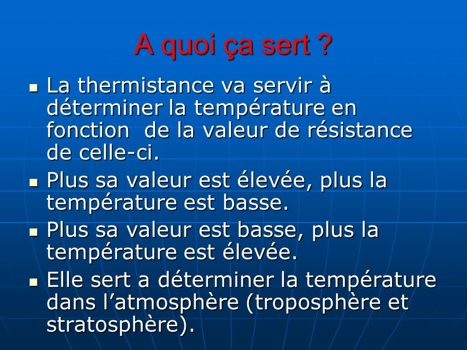 A quoi ça sert ? La thermistance va servir à déterminer la température en fonction de la valeur de résistance de celle-ci. La thermistance va servir à