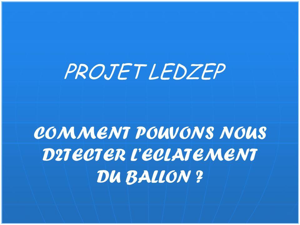 PROJET LEDZEP COMMENT POUVONS NOUS D2TECTER LECLATEMENT DU BALLON ?