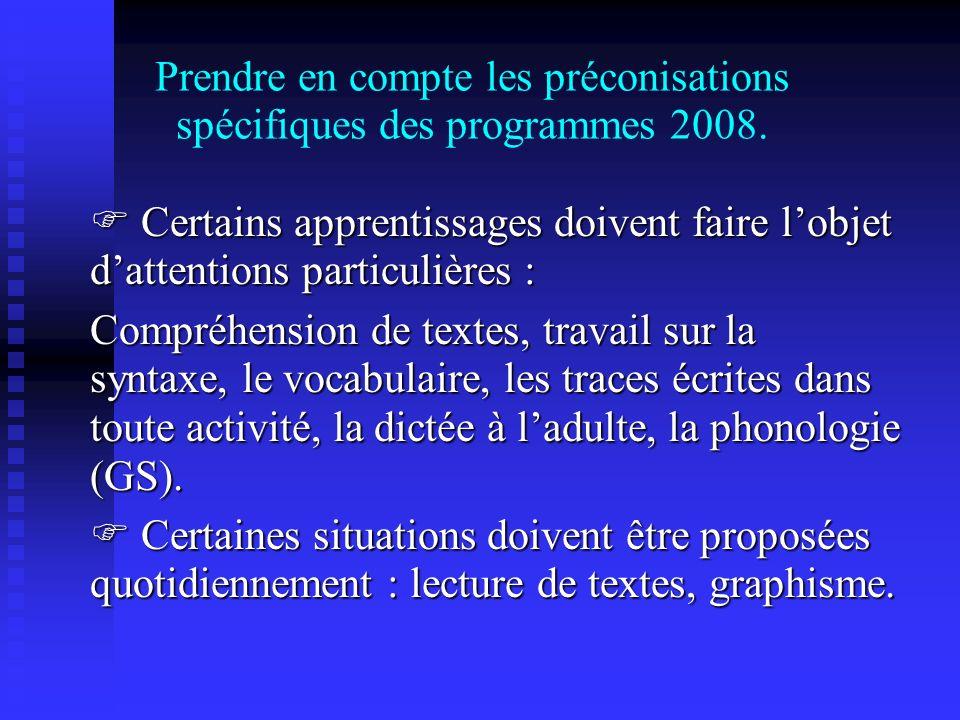 Prendre en compte les préconisations spécifiques des programmes 2008. Certains apprentissages doivent faire lobjet dattentions particulières : Certain