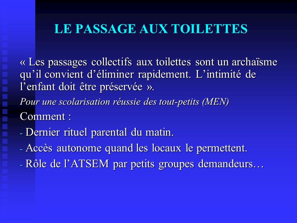 LE PASSAGE AUX TOILETTES « Les passages collectifs aux toilettes sont un archaïsme quil convient déliminer rapidement. Lintimité de lenfant doit être