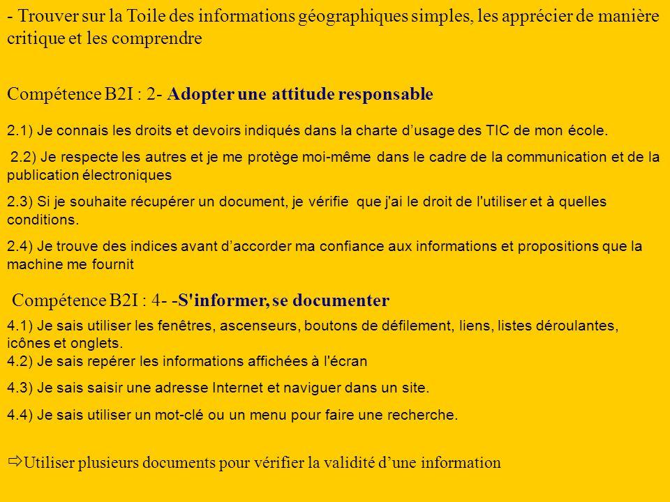 - Trouver sur la Toile des informations géographiques simples, les apprécier de manière critique et les comprendre Compétence B2I : 2- Adopter une att