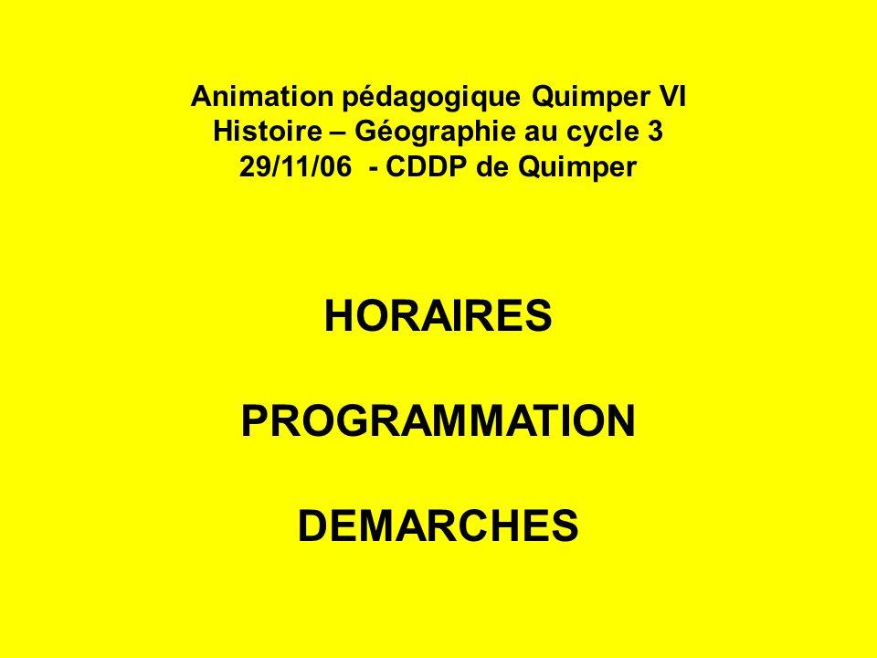 Animation pédagogique Quimper VI Histoire – Géographie au cycle 3 29/11/06 - CDDP de Quimper HORAIRES PROGRAMMATION DEMARCHES