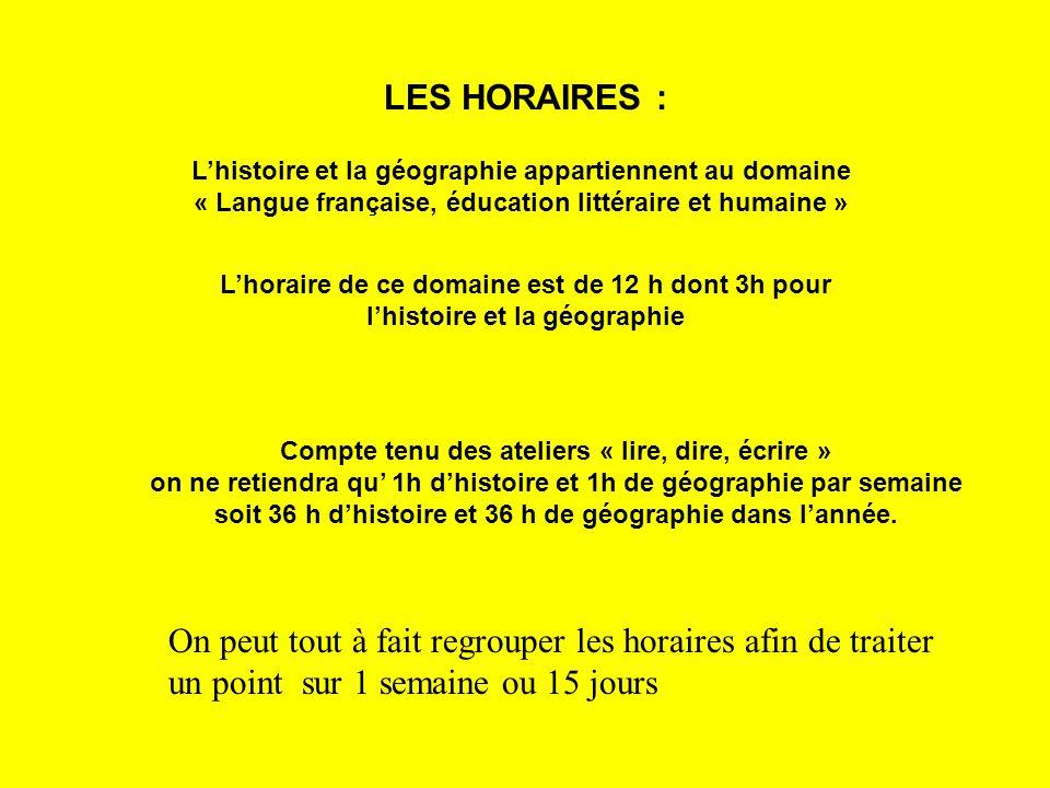LES HORAIRES : Lhistoire et la géographie appartiennent au domaine « Langue française, éducation littéraire et humaine » Lhoraire de ce domaine est de