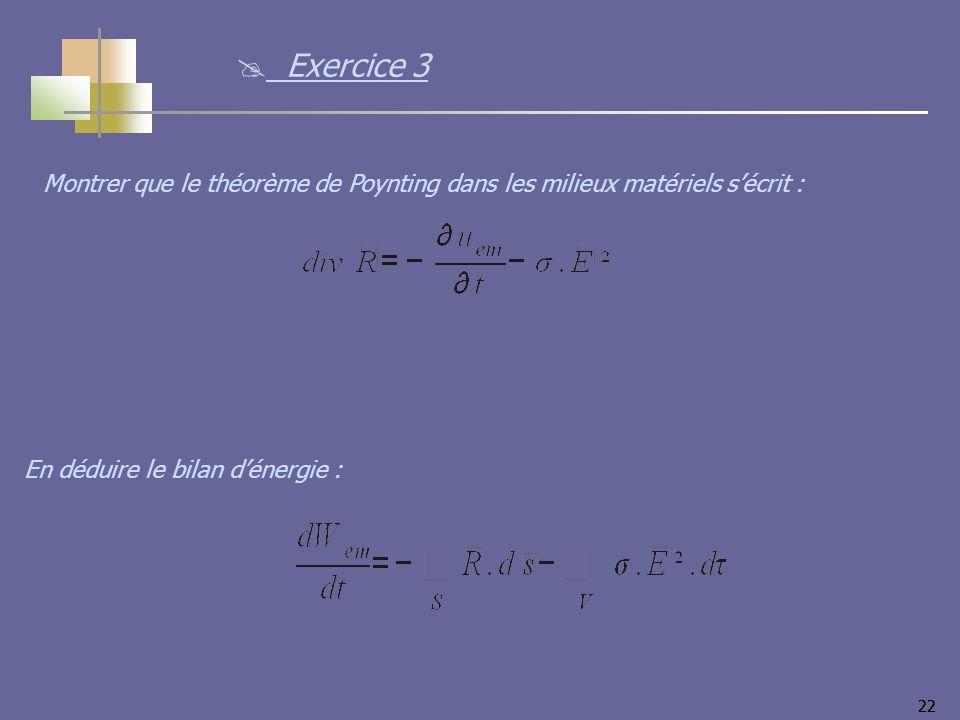 22 Montrer que le théorème de Poynting dans les milieux matériels sécrit : En déduire le bilan dénergie : Exercice 3