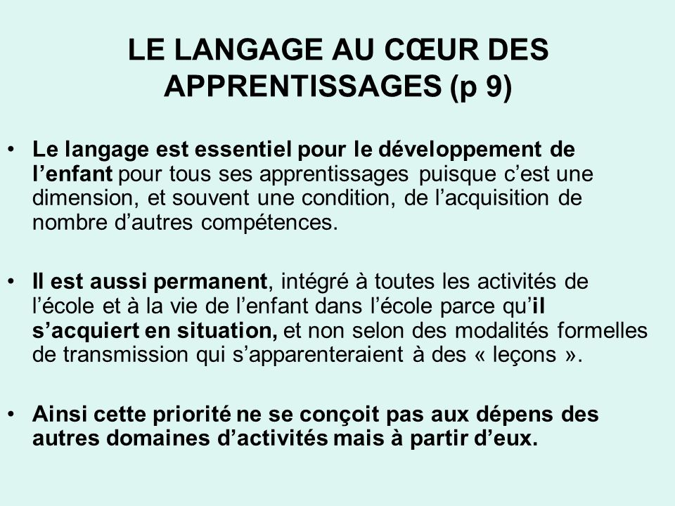 LE LANGAGE AU CŒUR DES APPRENTISSAGES (p 9) Le langage est essentiel pour le développement de lenfant pour tous ses apprentissages puisque cest une di
