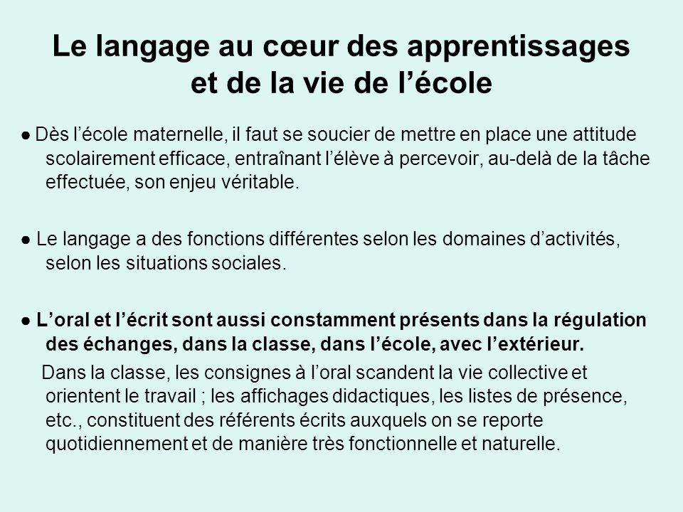 Le langage au cœur des apprentissages et de la vie de lécole Dès lécole maternelle, il faut se soucier de mettre en place une attitude scolairement ef